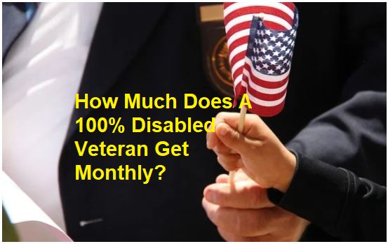 How Much Does A 100% Disabled Veteran Get Monthly?