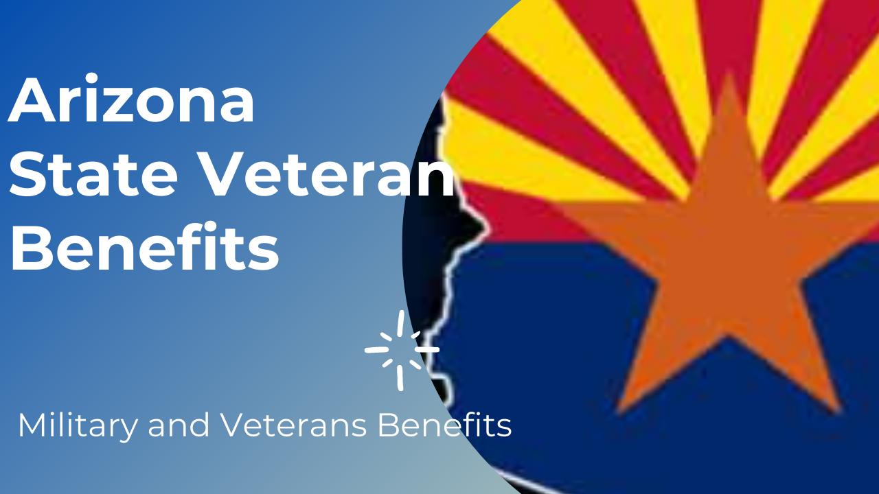 Arizona state Veteran benefits Military and Veterans Benefits
